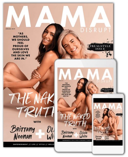 Mama Disrupt® Naked Truth Issue Print Magazine Digital Magazine Motherhood Realstyle The Naked Truth Brittany Noonan Olivia White