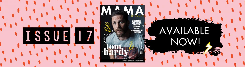 Mama Disrupt® Issue 17 Blog Post