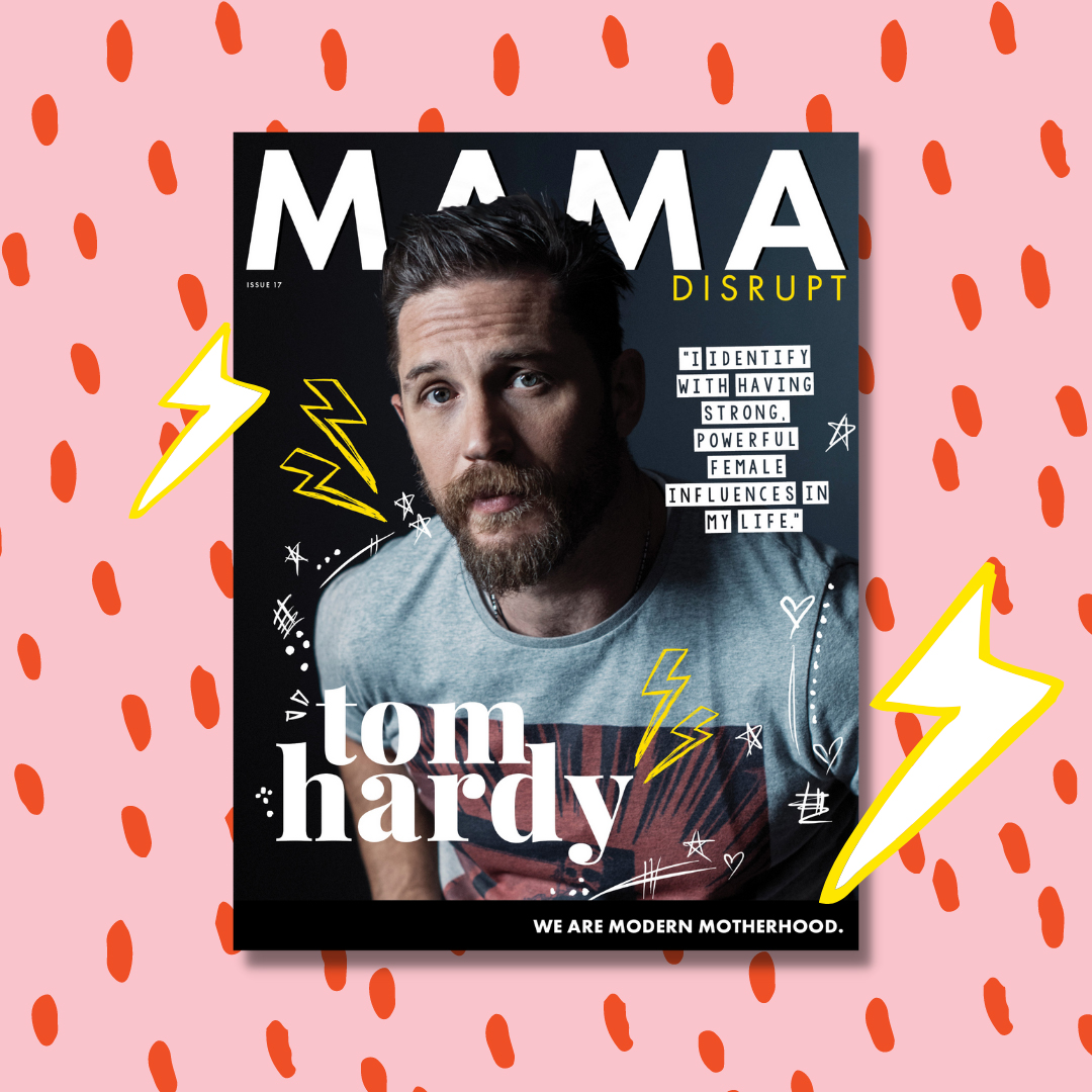 Mama Disrupt® Issue 17 with Tom Hardy